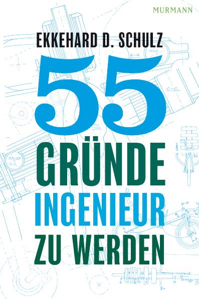 55 Gründe, Ingenieur zu werden - Ekkehard D. Sc...