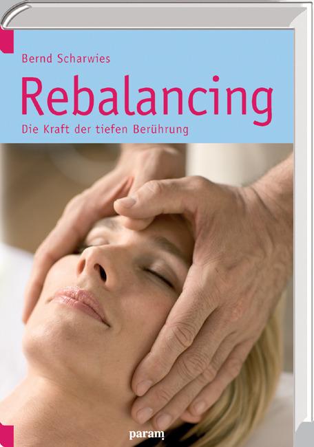 Rebalancing: Die Kraft der tiefen Berührung - Bernd Scharwies