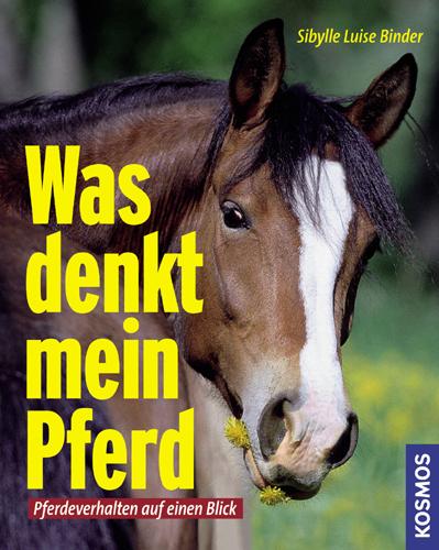 Was denkt mein Pferd: Pferdeverhalten auf einen Blick - Sibylle Luise Binder