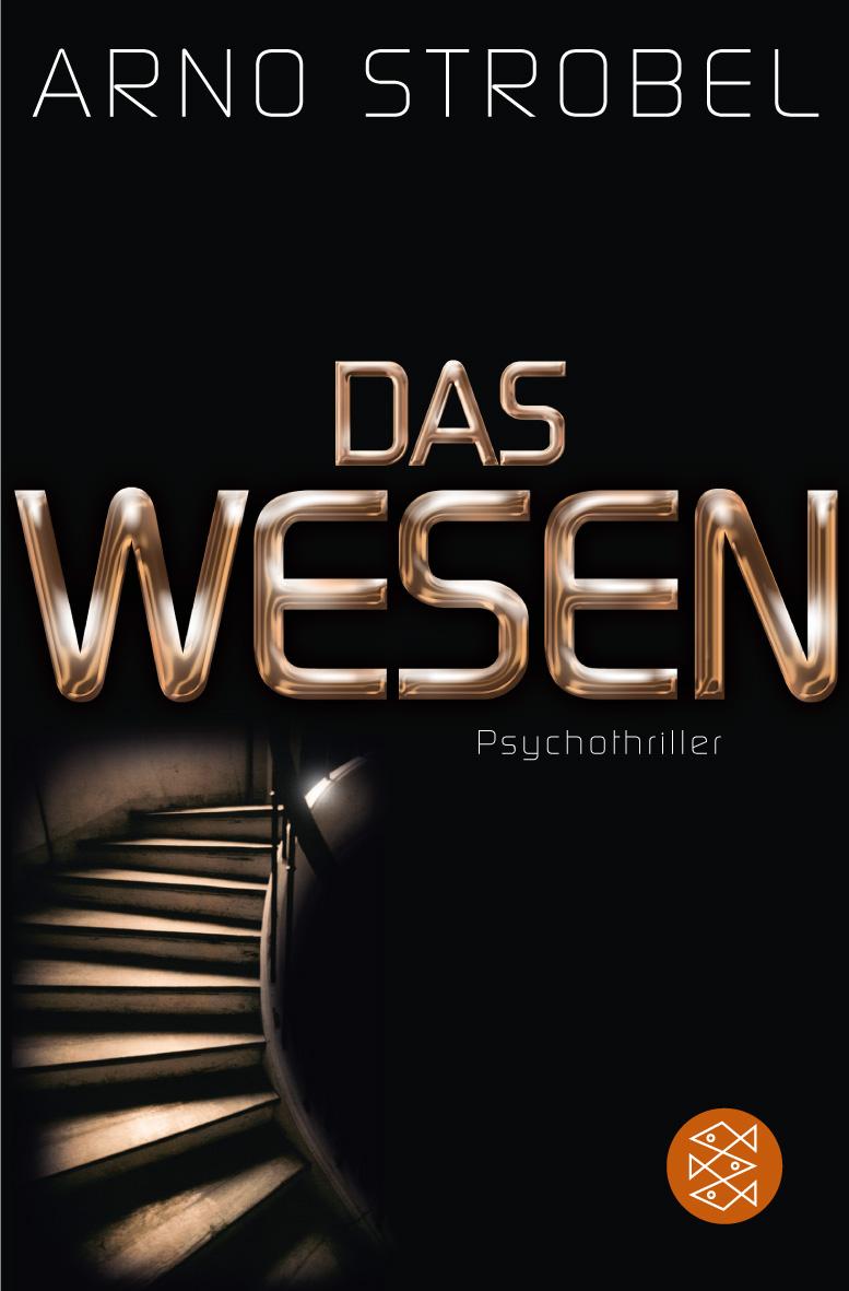Das Wesen: Psychothriller - Arno Strobel