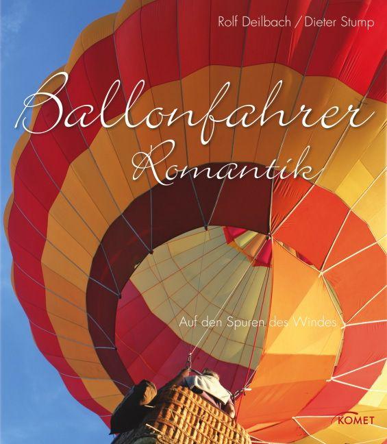 Ballonfahrer Romantik: Auf den Spuren des Windes - Rolf Deilbach