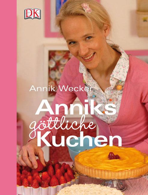 Anniks göttliche Kuchen - Annik Wecker