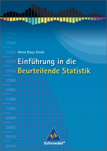 Einführung in die Beurteilende Statistik. Schülerband. Ausgabe 2007 - Heinz Kl. Strick
