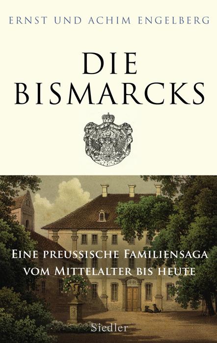 Die Bismarcks: Eine preußische Familiensaga vom Mittelalter bis heute - Ernst Engelberg