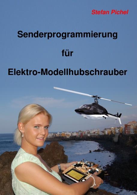 Senderprogrammierung für Elektro-Modellhubschrauber - Stefan Pichel