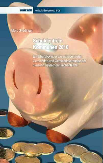Schuldenfreie Kommunen 2010: Ein Überblick über die schuldenfreien Gemeinden und Gemeindeverbände der dreizehn deutschen Flächenländer - Marc Gnädinger