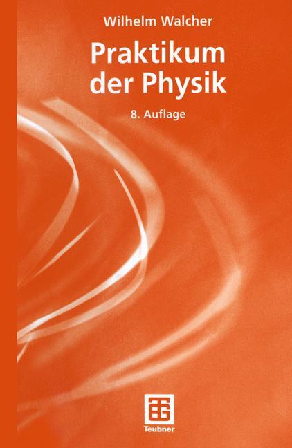 Praktikum der Physik - Wilhelm Walcher