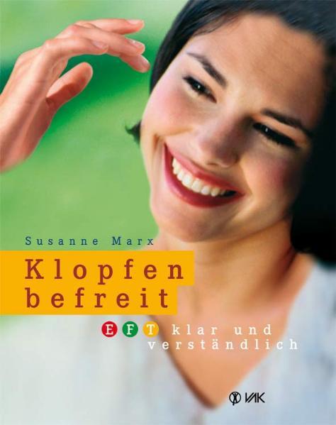 Klopfen befreit: EFT klar und verständlich - Susanne Marx