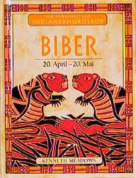 Ihr persönliches Indianer-Horoskop, Biber - Ken...