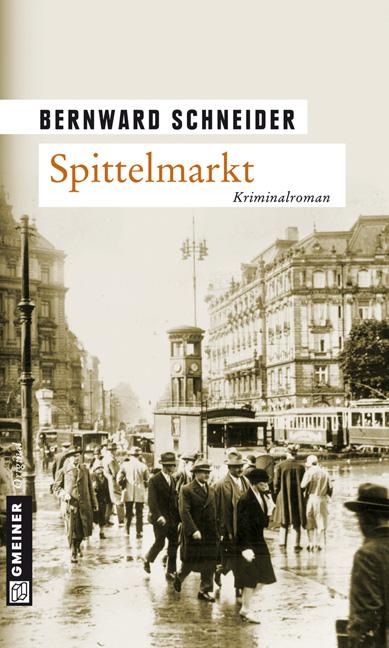 Spittelmarkt: Kriminalroman - Bernward Schneider