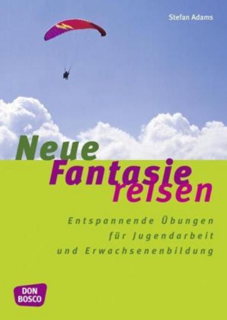 Neue Fantasiereisen: Entspannende Übungen für Jugendarbeit und Erwachsenenbildung - Stefan Adams