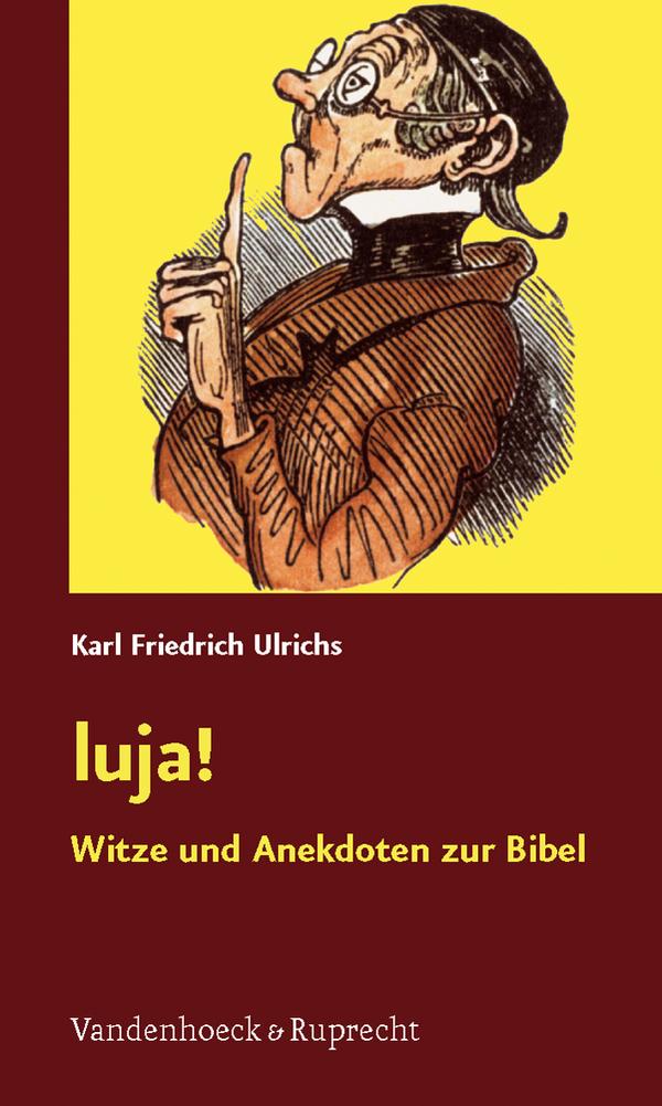 luja!: Witze und Anekdoten zur Bibel - Karl Fri...