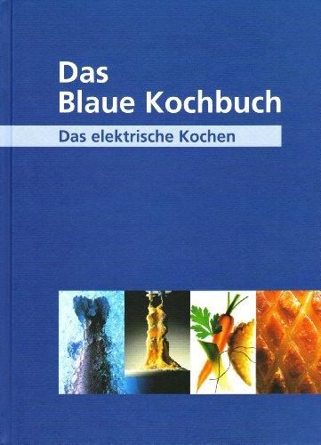 Das Blaue Kochbuch: Das elektrische Kochen. Übe...