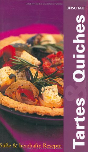 Tartes und Quiches: Süße und herzhafte Rezepte - Sarah Ford