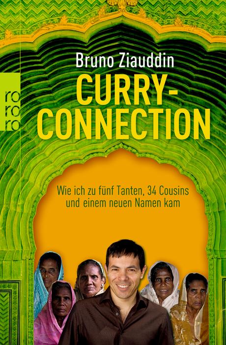 Curry-Connection: Wie ich zu fünf Tanten, 34 Cousins und einem neuen Namen kam - Bruno Ziauddin
