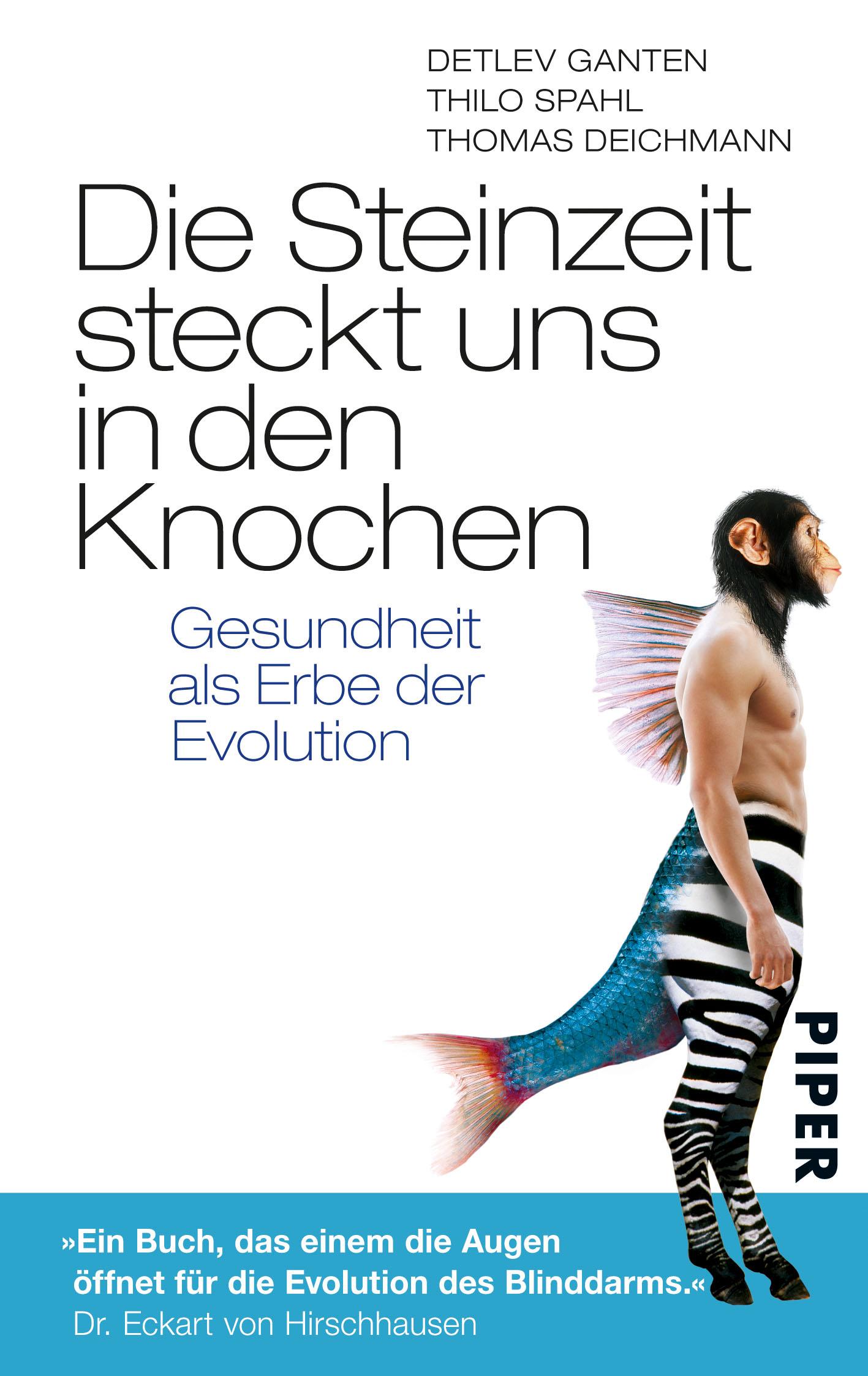 Die Steinzeit steckt uns in den Knochen: Gesundheit als Erbe der Evolution - Detlev Ganten