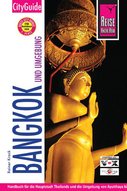 Bangkok und Umgebung. City Guide: Handbuch für die Haupstadt Thailands und die Umgebung von Ayutthaya bis Hua Hin, vom River Kwai bis Pattaya - Rainer Krack