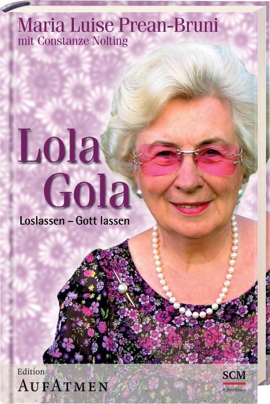 Lola Gola: Loslassen - Gott lassen - Constanze Nolting