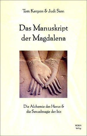 Das Manuskript der Magdalena: Die Alchemie des Horus und die Sexualmagie der Isis - Tom Kenyon