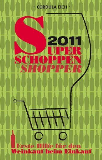 Super Schoppen Shopper 2011: Erste Hilfe für den Weinkauf beim Einkauf - Cordula Eich