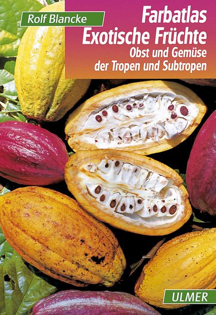 Farbatlas Exotische Früchte: Obst und Gemüse der Tropen und Subtropen - Rolf Blancke