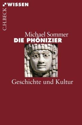 Die Phönizier: Geschichte und Kultur - Michael Sommer