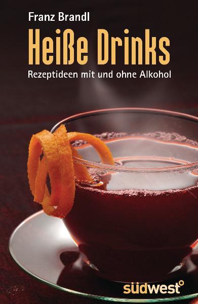 Heiße Drinks: Rezeptideen mit und ohne Alkohol - Franz Brandl