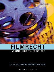 Filmrecht. Im Kino- und TV-Geschäft - Patrick J...