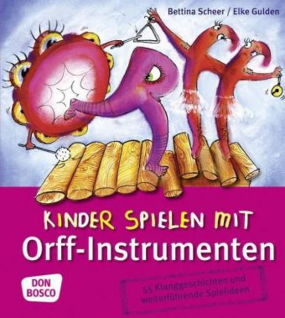 Kinder spielen mit Orff-Instrumenten: 55 Klanggeschichten und weiterführende Spielideen - Bettina Scheer