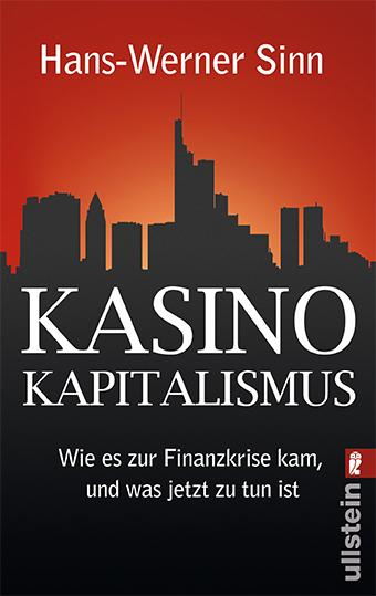 Kasino-Kapitalismus: Wie es zur Finanzkrise kam, und was jetzt zu tun ist - Hans-Werner Sinn