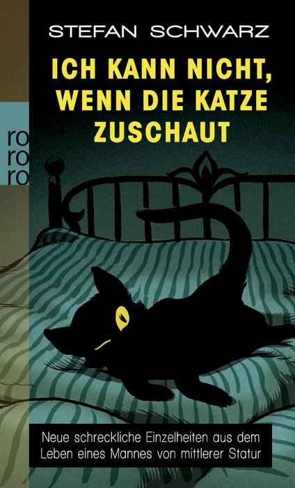 Ich kann nicht, wenn die Katze zuschaut: Neue schreckliche Einzelheiten aus dem Leben eines Mannes von mittlerer Statur - Stefan Schwarz