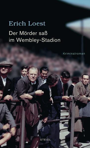 Der Mörder saß im Wembley-Stadion: Kriminalroman - Erich Loest