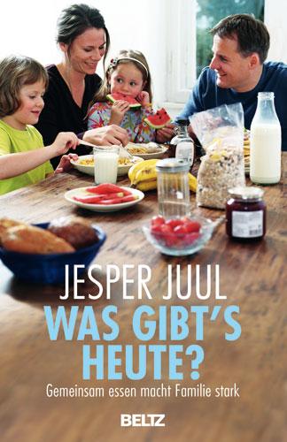 Was gibt´s heute?: Gemeinsam essen macht Familie stark - Jesper Juul