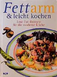 Fettarm und leicht kochen. Low- Fat- Rezepte fü...