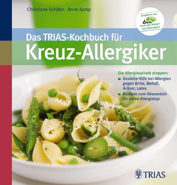 Das TRIAS-Kochbuch für Kreuz-Allergiker: Die Allergiespirale stoppen : Gezielte Hilfe bei Allergien gegen Birke, Beifuß,
