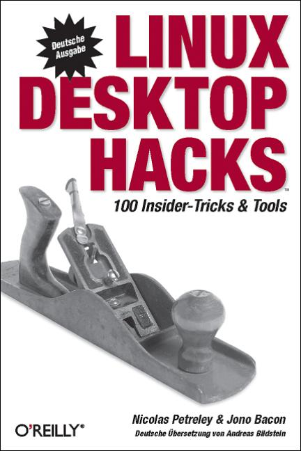 Linux Desktop Hacks. 100 Insider-Tricks & Tools...