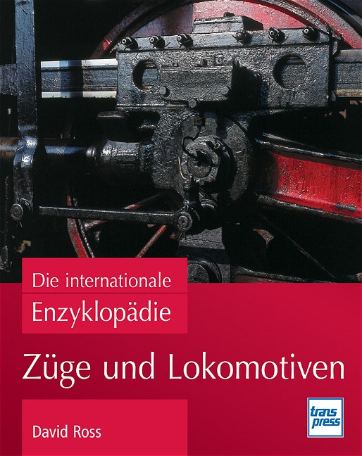 Züge und Lokomotiven: Die internationale Enzykl...