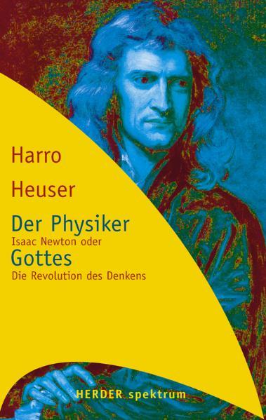 Der Physiker Gottes. Isaac Newton oder Die Revo...
