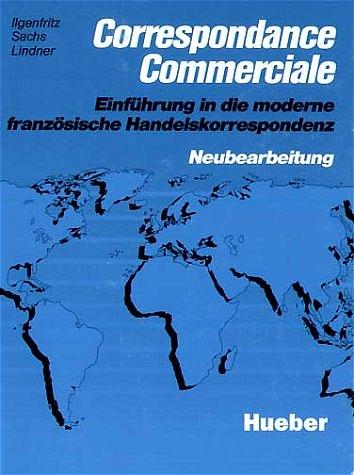 Correspondance Commerciale - Neubearbeitung. Lehrbuch: Correspondence commerciale: Einführung in die moderne französische Handelskorrespondenz. Neubearbeitung - Peter Ilgenfritz