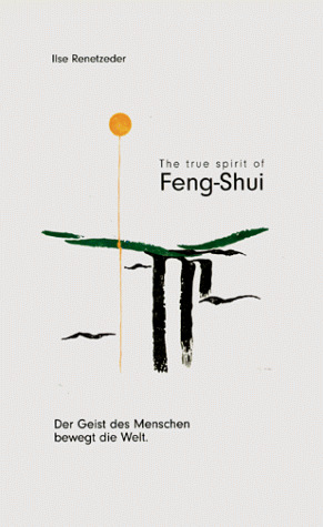 The true spirit of Feng-Shui Der Geist des Mens...