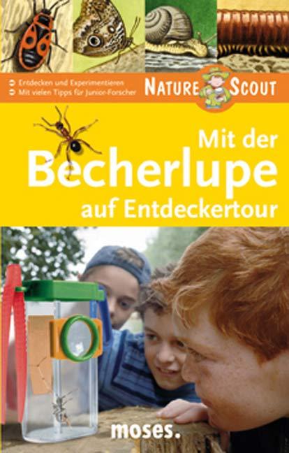 Mit der Becherlupe auf Entdeckertour. Nature Scout: Entdecken und Experimentieren. Mit vielen Tipps für Junior-Forscher