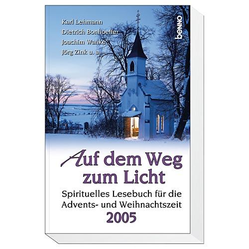 Auf dem Weg zum Licht 2005. Spirituelles Lesebuch für die Advents- und Weihnachtszeit - unbekannt