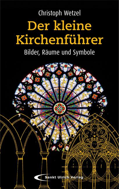 Der kleine Kirchenführer: Bilder, Räume, Symbol...