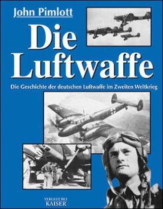Die Luftwaffe: Die Geschichte der deutschen Luf...