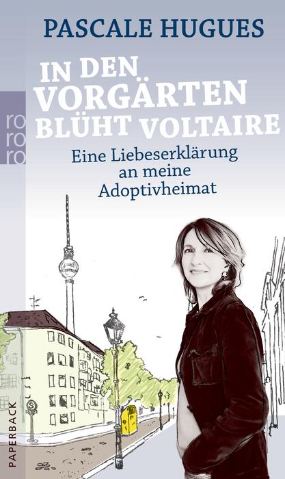 In den Vorgärten blüht Voltaire: Eine Liebeserklärung an meine Adoptivheimat - Pascale Hugues