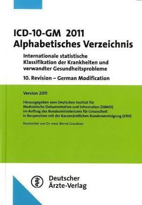 ICD-10-GM 2011 Alphabetisches Verzeichnis: Internationale statistische Klassifikation der Krankheiten und verwandter Gesundheitsprobleme10. Revision - ... 2011Bearbeitet von Dr. med. Bernd Graubner