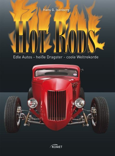 Hot Rods: Edle Autos - heiße Dragster - coole W...