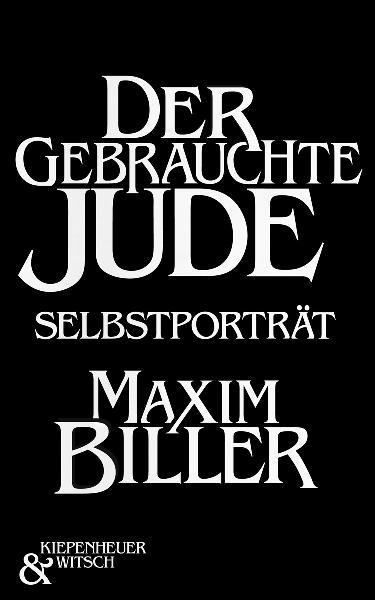 Der gebrauchte Jude: Ein Selbstporträt - Maxim Biller