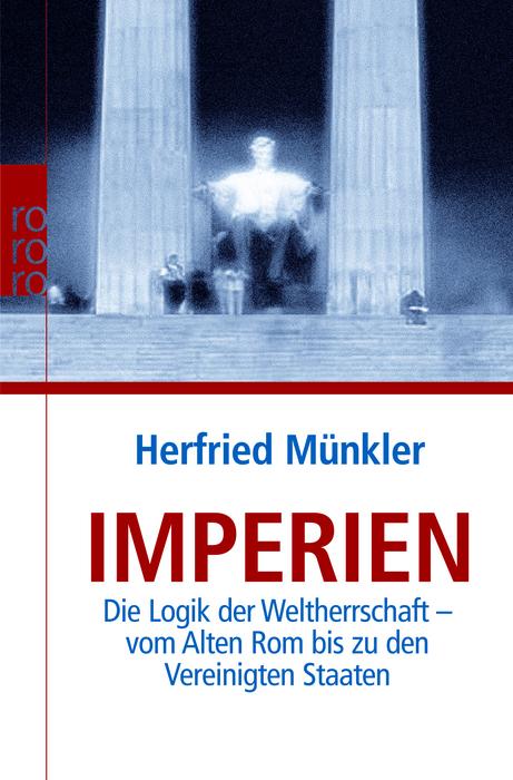 Imperien: Die Logik der Weltherrschaft - vom Alten Rom bis zu den Vereinigten Staaten - Herfried Münkler