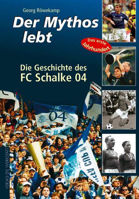 Der Mythos lebt. Die Geschichte des FC Schalke 04 - Georg Röwekamp